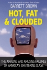 Hot, Fat, and Clouded: The Amazing and Amusing Failures of America's Chattering Class
