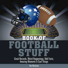 Book of Football Stuff: Great Records, Weird Happenings, Odd Facts, Amazing Moments & Cool Things (The Book of Stuff)