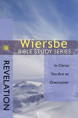 Revelation: In Christ You Are An Overcomer (The Wiersbe Bible Study, #45)
