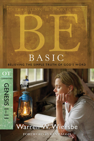 """Be Basic (Genesis 1-11): Believing the Simple Truth of God's Word (The """"Be"""" Commentary Series)"""
