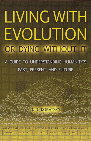 Living with Evolution or Dying without It by K.D. Koratsky