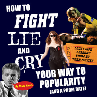How To Fight, Lie, and Cry Your Way to Popularity (and a Prom... by Nikki Roddy