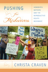 Pushing for Midwives: Homebirth Mothers and the Reproductive Rights Movement