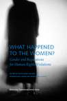 What Happened to the Women: GENDER AND REPARATIONS FOR HUMAN RIGHTS