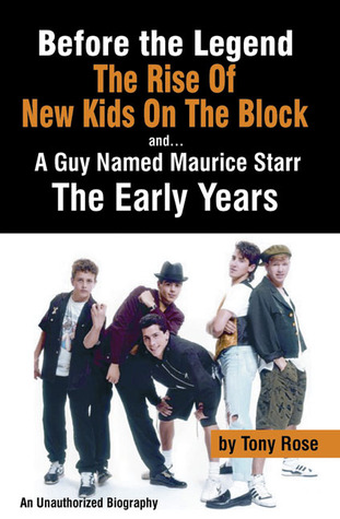 Before the Legend: The Rise of New Kids on the Block... and a Guy Named Maurice Starr: An Unauthorized Biography