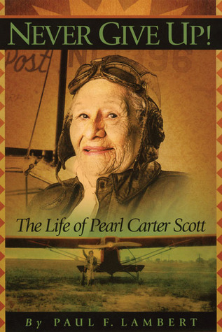 Never Give Up!: The Life of Pearl Carter Scott