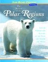 The Secrets of the Polar Regions: Life on Icebergs and Glaciers at the Poles and Around the World