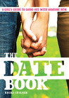 The Date Book: A Girl's Guide to Going Out with Someone New
