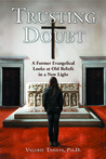 Trusting Doubt: A Former Evangelical Looks at Old Beliefs in a New Light