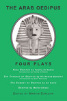 The Arab Oedipus: Four Plays