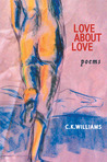 Love About Love by C.K. Williams
