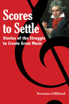 Scores to Settle: Stories of the Struggle to Create Great Music