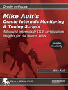 Mike Ault's Oracle Internals Monitoring & Tuning Scripts: Advanced Internals & OCP Certification Insights for the Master DBA