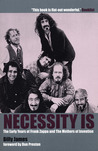 Necessity Is . . .: The Early Years of Frank Zappa and the Mothers of Invention