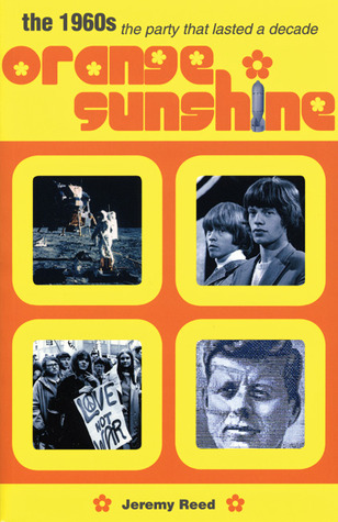 Orange Sunshine: The 1960s: The Party That Lasted a Decade