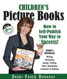 Children's Picture Books: How to Self-publish Your Way to Success!, Insider's Handbook: Writing, Illustration, Design, Printing, Sales, Distribution, Promotion & Publicity