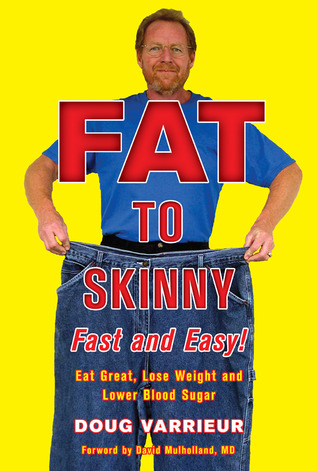 FAT TO SKINNY Fast and Easy! by Doug Varrieur