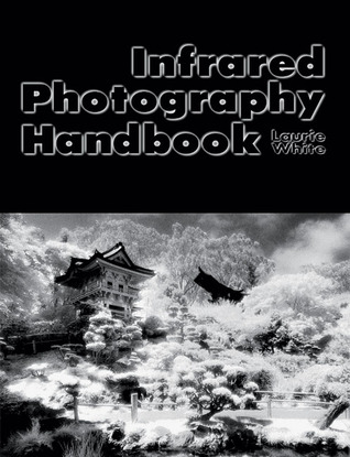 Infrared Photography Handbook by Laurie White Hayball