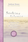 Seeking Silence: Exploring and Practicing the Spirituality of Silence