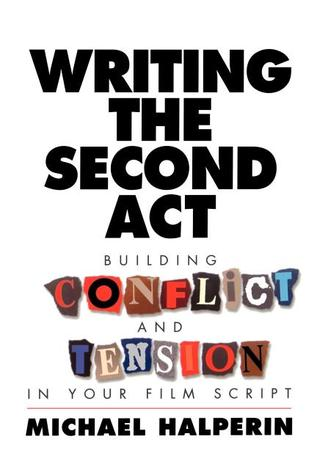 Writing the Second ACT: Building Conflict and Tension in Your Film Script