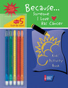 Because . . . Someone I Love Has Cancer: Kids' Activity Book