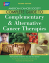 American Cancer Society Complete Guide to Complementary  Alternative Cancer Therapies
