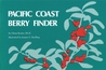Pacific Coast Berry Finder: A Pocket Manual for Identifying Native Plants with Fleshy Fruits