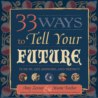 33 Ways to Tell Your Future: Tune in, Get Answers, and Predict!