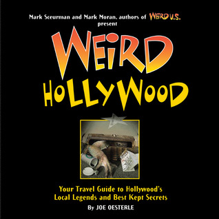 Weird Hollywood: Your Travel Guide to Hollywood's Local Legends and Best Kept Secrets (Weird Travel Guides)