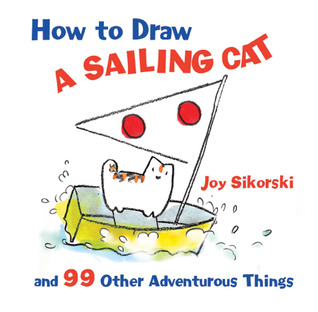How to Draw a Sailing Cat and 99 Other Adventurous Things