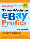 Three Weeks to eBay Profits, Revised Edition: Go from Beginner to Successful Seller in Less than a Month