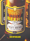 World's Best Beers: One Thousand Craft Brews from Cask to Glass