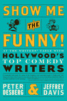 Show Me the Funny!: At the Writers' Table with Hollywood's Top Comedy Writers