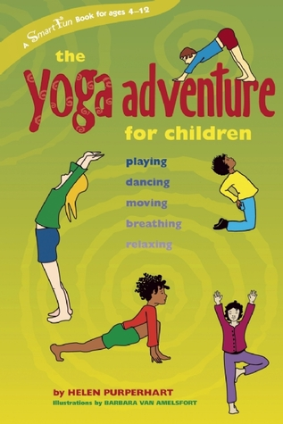 The Yoga Adventure for Children: Playing, Dancing, Moving, Breathing, Relaxing