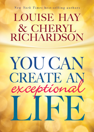 You Can Create An Exceptional Life by Louise L. Hay