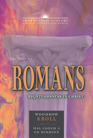 The Book of Romans: Righteousness in Christ (21st Century Biblical Commentary)