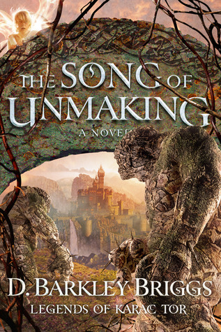 The Song of Unmaking by D. Barkley Briggs