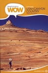 Hiking from Here to WOW: WOW Guides Utah Canyon Country : 90 Trails to the Wonder of Wilderness (Wow Series)