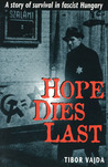 Hope Dies Last: A Story of Survival in Fascist Hungary