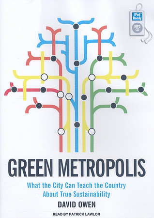 Green Metropolis: What the City Can Teach the Country About True Sustainability