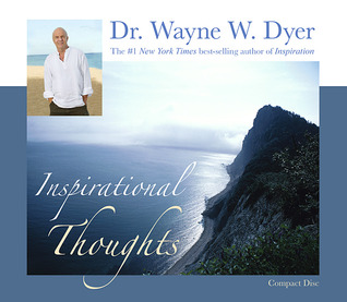 Inspirational Thoughts by Wayne W. Dyer