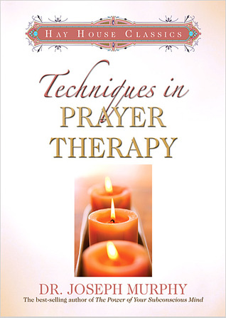 Techniques in Prayer Therapy by Joseph Murphy