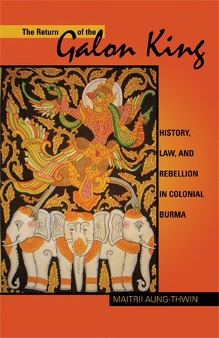 The Return of the Galon King by Maitrii Aung-Thwin