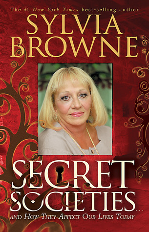 Secret Societies...and How They Affect Our Lives Today by Sylvia Browne