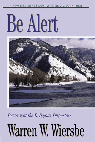 """Be Alert (2 Peter, 2 & 3 John, Jude): Beware of the Religious Imposters (The """"Be"""" Commentary Series)"""