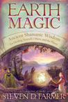 Earth Magic: Ancient Shamanic Wisdom for Healing Yourself, Others, and the Planet