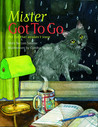 Mister Got to Go: The Cat the Wouldn't Leave