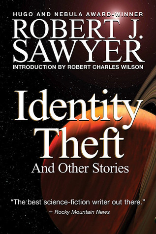 Identity Theft and Other Stories by Robert J. Sawyer