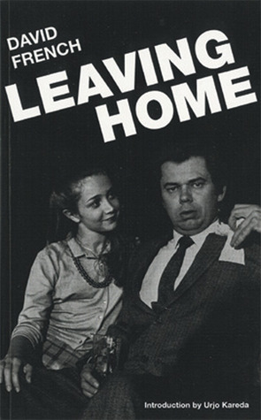 leaving home by david french 1949 is a full-length drama by david french he is best remembered for the semi-autobiographical mercer plays, such as leaving home.