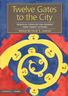 Twelve Gates to the City: Spiritual Views on the Journey from Thirty Authors